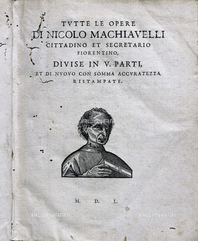 AIS-F-100035-0000 - MACHIAVELLI, Niccolò (1469-1527). Italian writer, thinker and politician. Cover of an edition of the Machiavelli's complete works published in 1550, with a portrait of the author. Engraving. SPAIN. Barcelona. Barcelona University Library. - Iberfoto/Alinari Archives, J. Bedmar