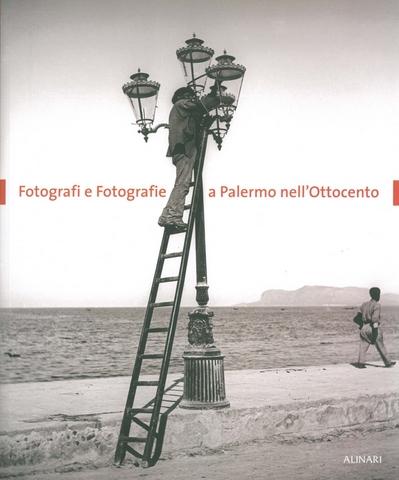 VOL0406 - Fotografi e fotografie a Palermo nell'Ottocento