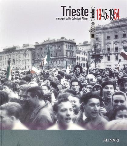 VOL0523 - Trieste un sogno tricolore 1945-1954
