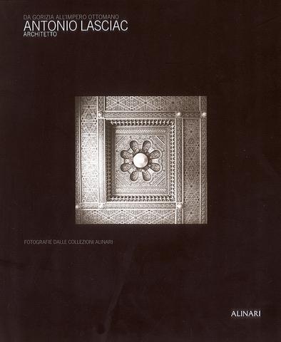 VOL0551 - DA GORIZIA ALL'IMPERO OTTOMANO ANTONIO LASCIAC ARCHITETTO