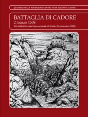 VOL0678 - LA BATTAGLIA DI CADORE - 2 MARZO 1508