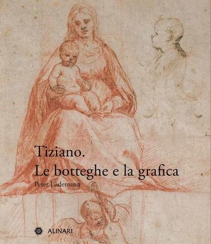 VOL0764DEP - Tiziano. Le botteghe e la grafica